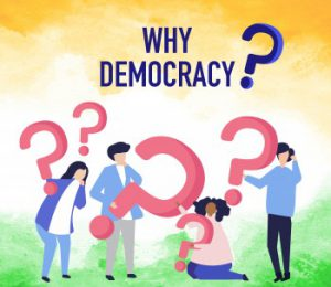 What is Democracy? Why Democracy?